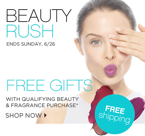 Beauty Rush Ends Sunday, 6/26 | Free Gifts With Qualifying Beauty & Fragrance Purchase* | Shop Now | Free Shipping