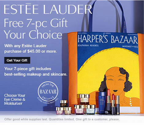 ESTĒE LAUDER | Free 7-pc Gift Your Choice | With any Estée Lauder purchase of %45.00 or more. | Get Your Gift | Your 7-pc gift includes best-selling makeup and skincare. | Offer good while supplies last. Quantities limited. One gift to a customer, please.