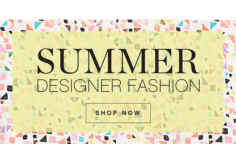Summer Designer Fashion - Shop Now