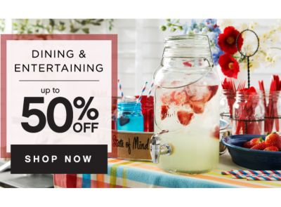 DINING & ENTERTAINING | up to 50% OFF SHOP NOW