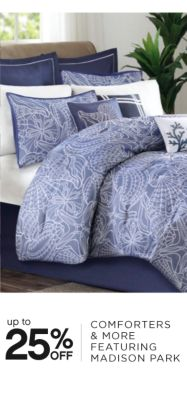 up to 25% OFF COMFORTERS & MORE FEATURING MADISON PARK
