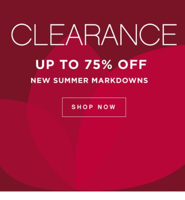 CLEARANCE UP TO 75% OFF NEW SUMMER MARKDOWNS | SHOP NOW