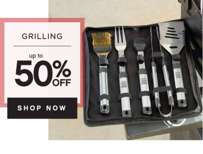 GRILLING | up to 50% OFF | SHOP NOW