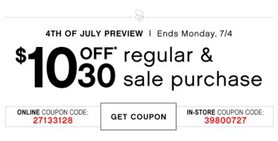 4TH OF JULY PREVIEW | Ends Monday, 7/4 | $10 OFF* 30 regular & sale purchase | ONLINE COUPON CODE: 27133128 | get coupon | in-store coupon code: 39800727