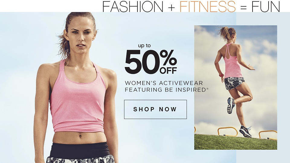 Fashion + Fitess = Fun | Up To 50% Off Women's Activewear Featuring Be Inspired® Shop Now