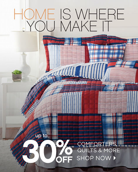 HOME IS WHERE YOU MAKE IT | Up To 30% Off Comforters, Quilts & More | Shop Now