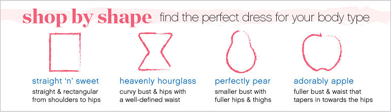 shop by shape | Fine the perfect dress for your body type