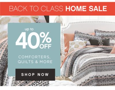 HOME SALE UP TO 40% OFF COMFORTERS, QUILTS & MORE | SHOP NOW