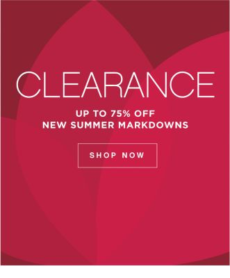 CLEARANCE NEW SUMMER MARKDOWNS | up to 75% OFF | SHOP NOW