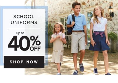 SCHOOL UNIFORMS UP TO 40% OFF
