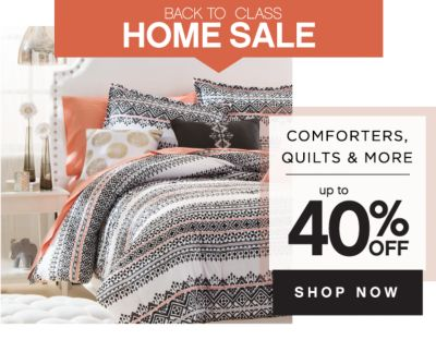 BACK TO CLASS HOME SALE COMFORTERS, QUILTS & MORE