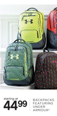 starting at 4499 BACKPACKS FEATURING UNDER ARMOUR®