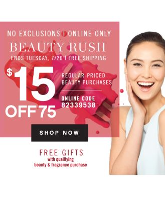 NO EXCLUSIONS | ONLINE ONLY | BEAUTY RUSH | ENDS TUESDAY, 7/26 | FREE SHIPPING | $15 OFF 75 REGULAR-PRICED BEAUTY PURCHASES | ONLINE CODE: 82339538 | SHOP NOW | FREE GIFTS WITH QUALIFYING PURCHASE