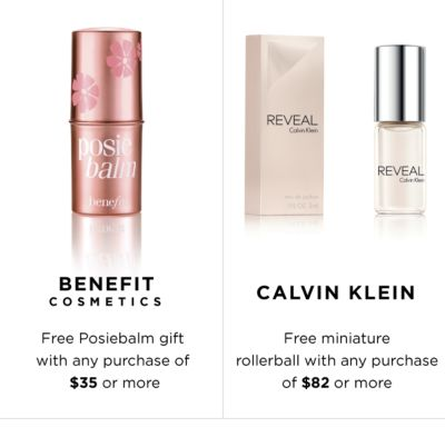 BENEFIT COSMETICS | Free Posiebalm gift with any purchase of $35 or more | CALVIN KLEIN Free miniature rollerball with any purchase of $82 or more