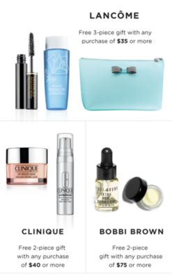 LANCOME | Free 3-piece gift with any purchase of $35 or more | CLINIQUE Free 2-piece gift with any purchase of $40 or more | BOBBI BROWN Free 2-piece gift with any purchase of $75 or more