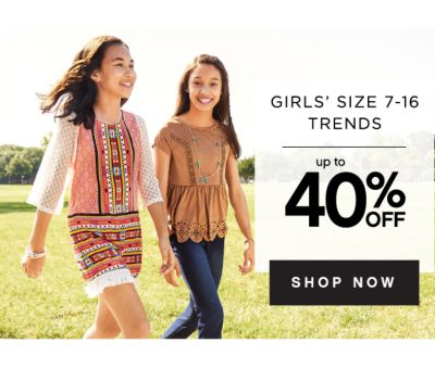 GIRLS' SIZE 7-16 TRENDS | up to 40% OFF | SHOP NOW
