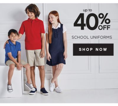 up to 40% OFF SCHOOL UNIFORMS | SHOP NOW