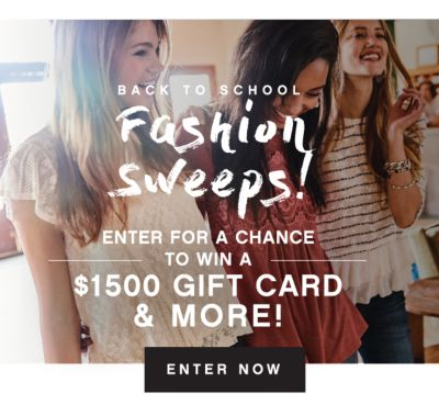 BACK TO SCHOOL FASHION SWEEPS! | ENTER FOR A CHANCE TO WIN A $1500 GIFT CARD & MORE! | ENTER NOW