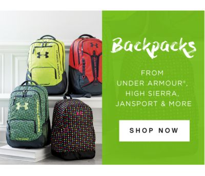 Backpacks FROM UNDER ARMOUR®, HIGH SIERRA, JANSPORT & MORE | SHOP NOW