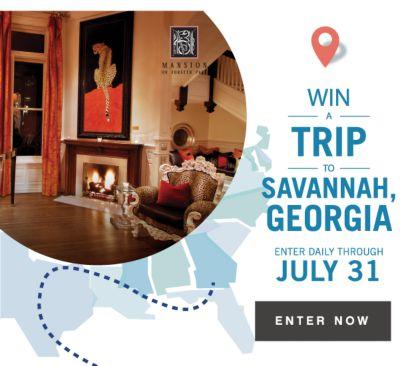 WIN A TRIP TO SAVANNAH, GEORGIA | ENTER DAILY THROUGH JULY 31 | ENTER NOW