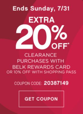 Ends Sunday, 7/31 EXTRA 20% OFF* CLEARANCE PURCHASES WITH BELK REWARDS CARD OR 10% OFF WITH SHOPPING PASS | COUPON CODE: 20387149 | GET COUPON