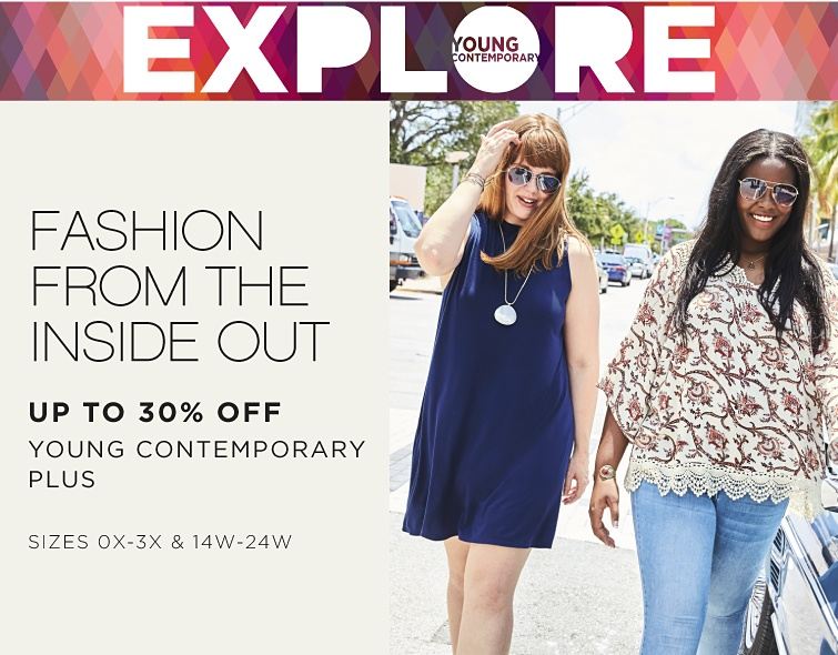 YOUNG CONTEMPORARY - EXPLORE | FASHION FROM THE INSIDE OUT - Up to 30% off Young Contemporary Plus - Sizes 0X-3X & 14W-24W | shop now