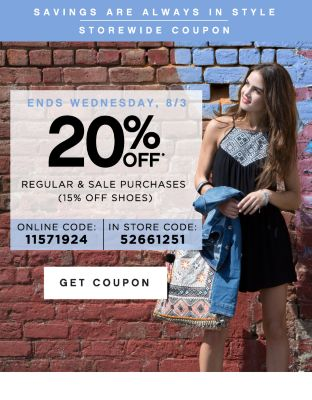 SAVINGS ARE ALWAYS IN STYLE | STOREWIDE COUPON | ENDS WEDNESDAY, 8/3 | 20% OFF* REGULAR & SALE PURCHASES (15% OFF SHOES) | ONLINE CODE: 11571924 | IN STORE CODE: 52661251 | GET COUPON