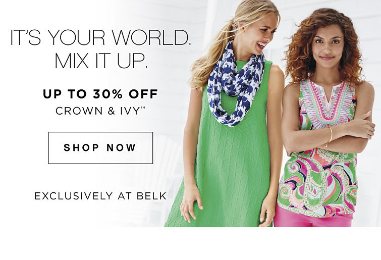 It's Your World. Mix It Up. | Up to 30% off crown & ivy™ *Exclusively at Belk - Shop Now