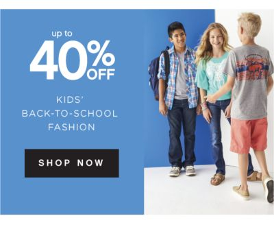 up to 40% OFF KIDS' BACK-TO-SCHOOL FASHION | SHOP NOW