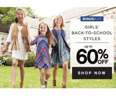 BONUSBUYS | GIRLS' BACK-TO-SCHOOL STYLES | up to 60% OFF SHOP NOW