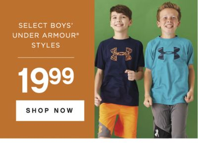 SELECT BOYS' UNDER ARMOUR® STYLES | 19.99 SHOP NOW