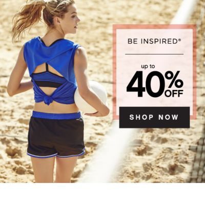 BE INSPIRED® | up to 40% OFF SHOP NOW