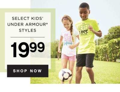 SELECT KIDS' UNDER ARMOUR® styles | 19.99 shop now