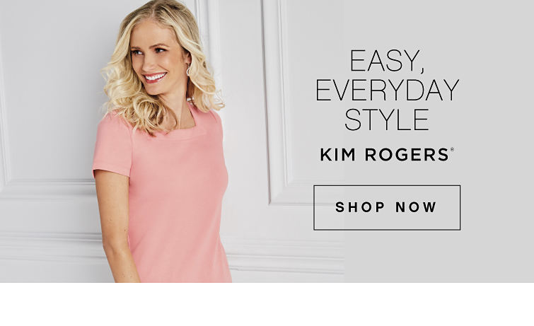 Easy, Everyday, Style - Kim Rogers® - Shop Now