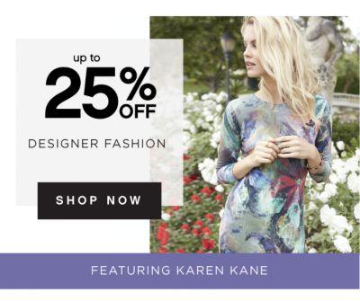 up to 25% OFF DESIGNER FASHION   SHOP NOW   FEATURING KAREN KANE