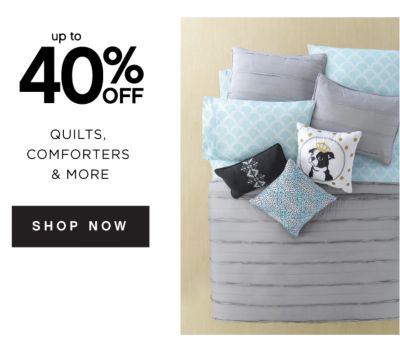 up to 40% OFF QUILTS, COMFORTERS & MORE | SHOP NOW