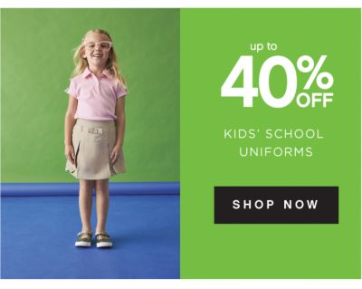 up to 40% OFF KIDS' SCHOOL UNIFORMS | SHOP NOW