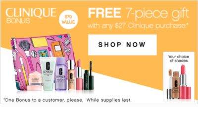 CLINIQUE BONUS | $70 VALUE | FREE 7-piece gift with any $27 Clinique purchase* | SHOP NOW | *One Bonus to a customer, please. While supples last.