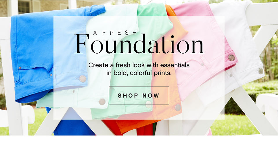 A Fresh Foundation Create A Fresh Look With Essentials In Bold, Colorful Prints. Shop Now.