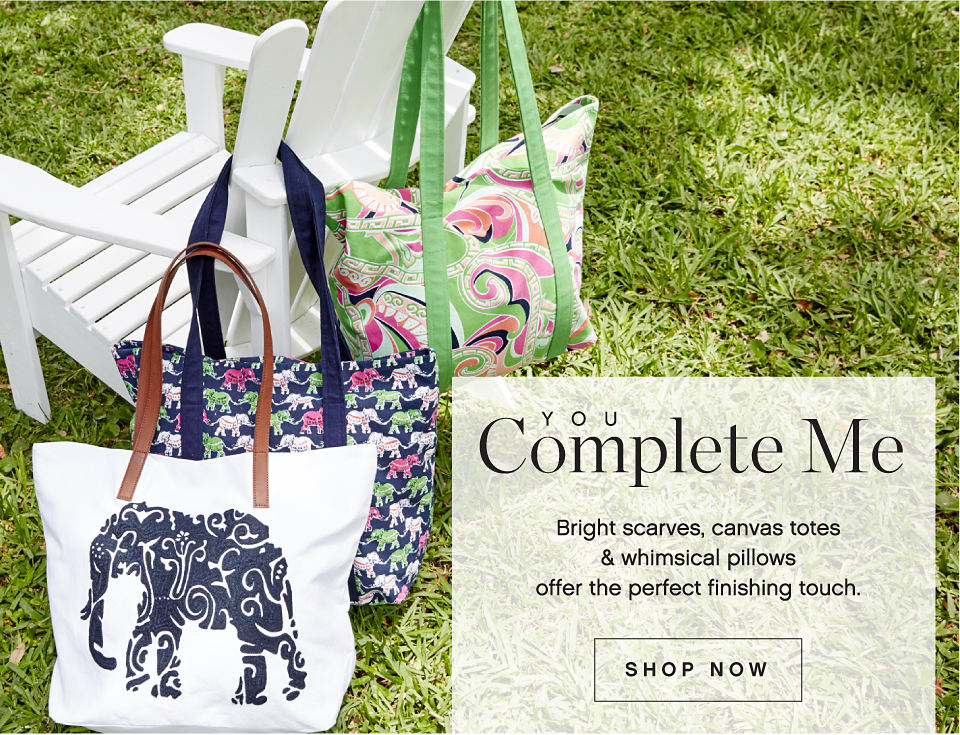 You Complete Me Bright Scarves, Canvas Totes and Whimsical Pillows Offer The Perfect Finishing Touch. Shop Now.
