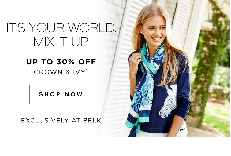 It's Your World. Mix It Up. - Up to 30% off crown & ivy™ *Exclusively at Belk - Shop Now