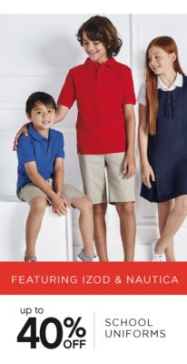 FEATURING IZOD & NAUTICA | up to 40% OFF SCHOOL UNIFORMS
