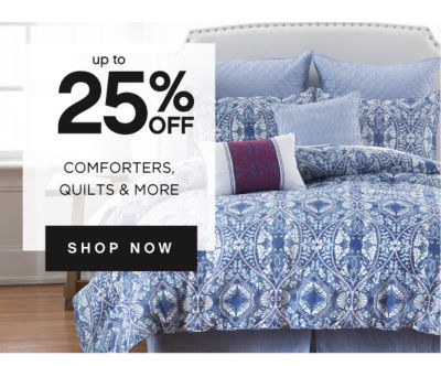 up to 25% OFF COMFORTERS, QUILTS & MORE | SHOP NOW