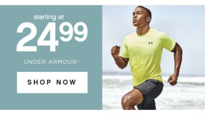 starting at 24.99 UNDER ARMOUR® SHOP NOW