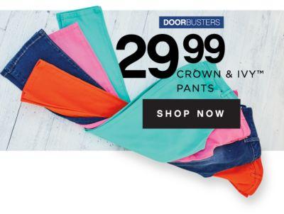 DOORBUSTERS | 29.99 CROWN & IVY™ PANTS | SHOP NOW