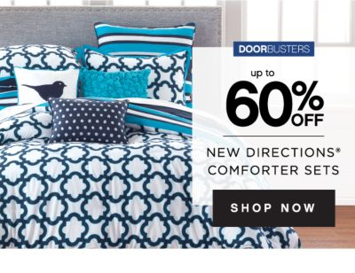 DOORBUSTERS | up to 60% OFF NEW DIRECTIONS® COMFORTER SETS | SHOP NOW