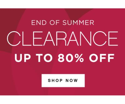 END OF SUMMER CLEARANCE UP TO 80% OFF | SHOP NOW