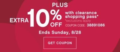 Ends Sunday, 8/28 | EXTRA 10% OFF with clearance shopping pass* | *exclusions apply | COUPON CODE: 38891086 | GET COUPON