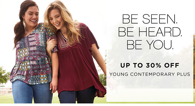 Be Seen. Be Heard. Be You. Up to 30% Off Young Contemporary Plus. Shop Now.