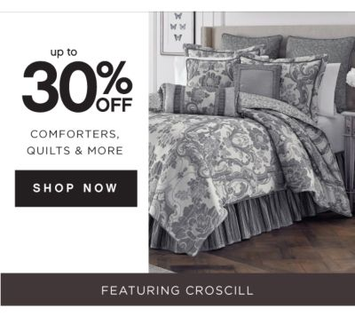 up to 30% OFF COMFORTERS, QUILTS & MORE | SHOP NOW | FEATURING CROSCILL